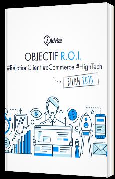 Objectif ROI - Bilan 2015 de l'engagement client high-tech