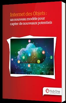 Internet des Objets : un nouveau modèle pour capter de nouveaux potentiels - Hub One - Livre Blanc