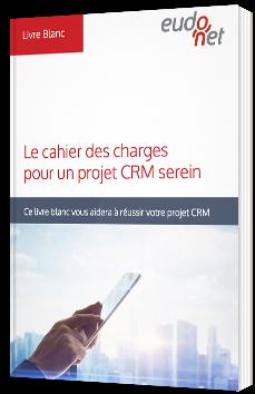 Le cahier des charges pour un projet CRM serein