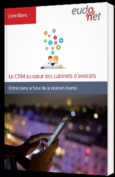 Le CRM au coeur des cabinets d'avocats - Entrez dans le futur de la relation client