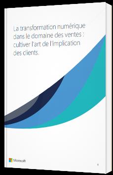 La transformation numérique dans le domaine des ventes : cultiver l'art de l'implication des clients - Microsoft - Livre Blanc