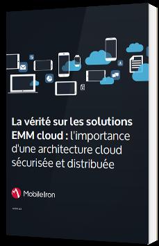 La vérité sur les solutions EMM cloud : l'importance d'une architecture cloud sécurisée et distribuée