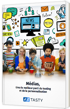 Médias, tirez le meilleur parti du testing et de la personnalisation