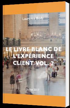 Le livre blanc de l'expérience client Vol. 2
