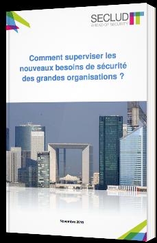 Comment superviser les nouveaux besoin de sécurité des grandes organisations ?