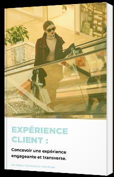 Expérience Client : Concevoir une expérience engageante et transverse
