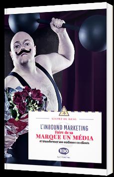 L'Inbound Marketing : faire de sa marque un média et transformer son audience en clients