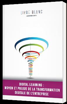 Digital Learning : Moyen et preuve de la transformation digitale de l'entreprise