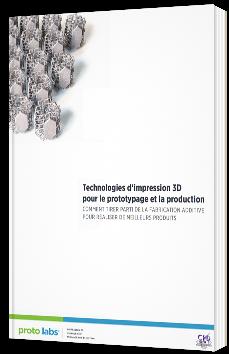 Technologies d'impression 3D pour le prototypage et la production