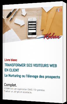 Transformer ses visiteurs web en client - Le Nurturing ou l'élevage des prospects