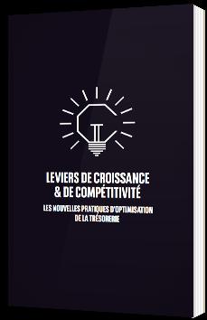 Leviers de croissance & de compétitivité - Les nouvelles pratiques d'optimisation de la trésorerie