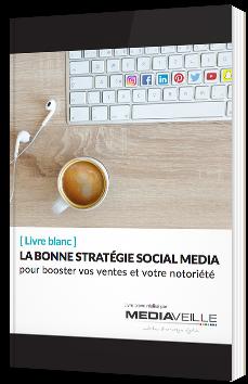 La bonne stratégie Social Media pour booster vos ventes et votre notoriété