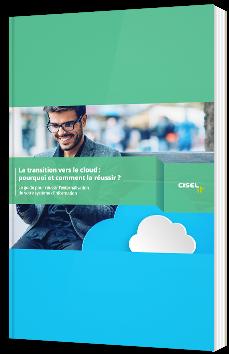 La transition vers le cloud : pourquoi et comment la réussir ?