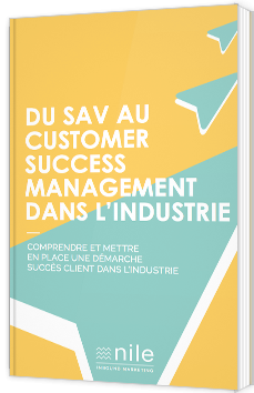 Du SAV au Customer Success Management dans l'Industrie