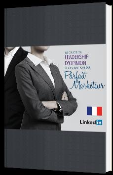 Le guide du leadership d'opinion à l'intention du parfait marketeur