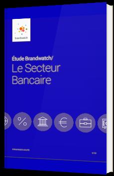 Etude Brandwatch: Le secteur bancaire