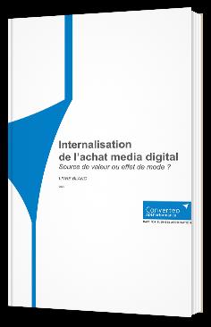 Internalisation de l'achat media digital, source de valeur ou effet de mode ?