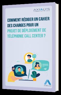 Comment rédiger un cahier des charges pour un projet de déploiement de téléphonie Call Center ?