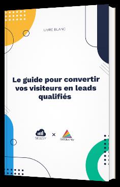 Le guide pour convertir vos visiteurs en leads qualifiés