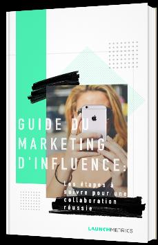 Guide du marketing d'influence - Les étapes à suivre pour une collaboration réussie