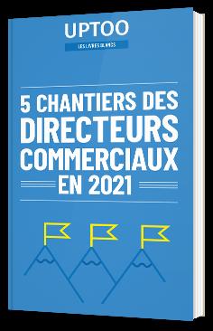 5 chantiers des Directeurs Commerciaux pour 2021
