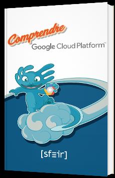Comprendre Google Cloud Platform