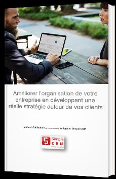 Améliorer l'organisation de votre entreprise en développant une réelle stratégie autour de vos clients