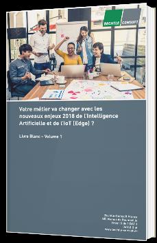 Votre métier va changer avec les nouveaux enjeux 2018 de l'Intelligence Artificielle et de l'IoT (Edge) ?