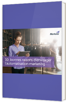 10 bonnes raisons d'envisager l'automatisation marketing