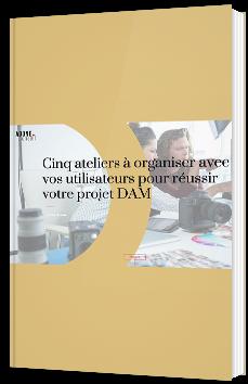 Cinq ateliers à organiser avec vos utilisateurs pour réussir votre projet DAM