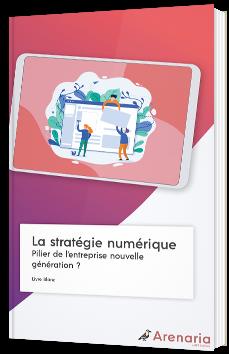 La stratégie numérique - Pilier de l'entreprise nouvelle génération ?