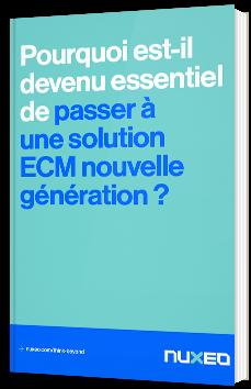 Pourquoi est-il devenu essentiel de passer à une solution ECM nouvelle génération ?
