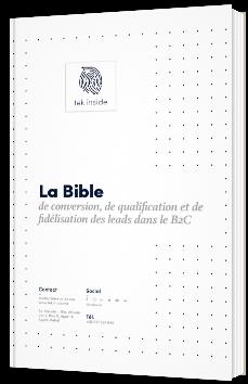 La Bible de conversion, de qualification et de fidélisation des leads dans le B2C