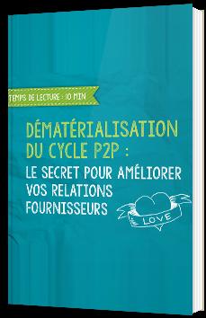 Dématérialisation du cycle P2P : Le secret pour améliorer vos relations fournisseurs