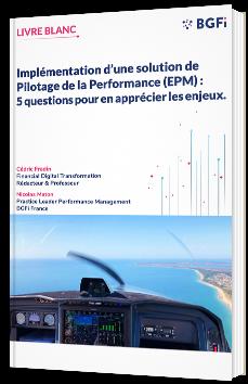 Implémentation d'une solution de Pilotage de la Performance (EPM) : 5 questions pour en apprécier les enjeux