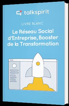 Le Réseau social d'entreprise, booster de votre transformation digitale