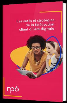 Les outils et stratégies de la fidélisation client à l'ère digitale