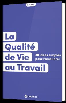 La Qualité de Vie au Travail : 30 idées simples pour l'améliorer