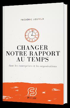 Changer notre rapport au temps dans les entreprises et les organisations