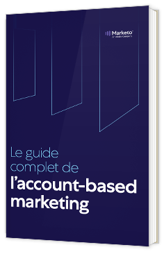 Le guide complet de l'account-based marketing