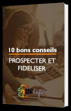 10 bons conseils pour prospecter et fidéliser