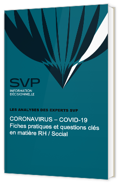 Coronavirus - Covid-19 : Fiches pratiques et questions clés en matière RH / Social