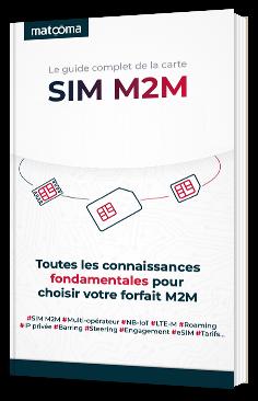 Le guide complet de la carte SIM M2M - Toutes les connaissances fondamentales pour choisir votre forfait M2M