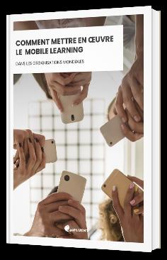 Comment mettre en œuvre le Mobile Learning dans les organisations mondiales