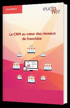 Le CRM au cœur des réseaux de franchise