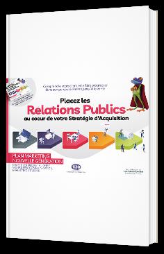 Placez les Relations Publics au coeur de votre Stratégie d'Acquisition