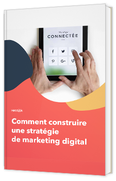 Comment construire une stratégie de marketing digital