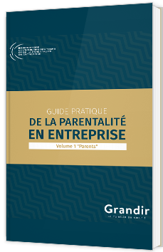 "Guide pratique de la parentalité en entreprise - Volume 1 ""Parents"""