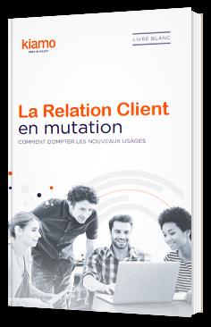Relation client en mutation : comment dompter les nouveaux usages ?