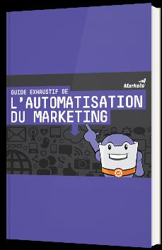 Guide exhaustif de l'automatisation du marketing